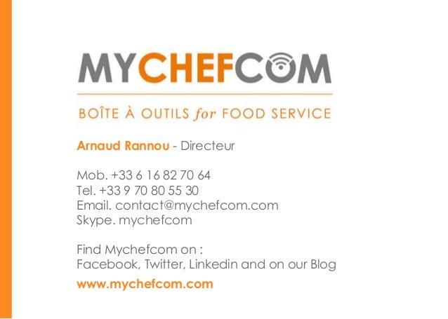 Arnaud Rannou - DirecteurMob. +33 6 16 82 70 64Tel. +33 9 70 80 55 30Email. contact@mychefcom.comSkype. mychefcomFind Mych...