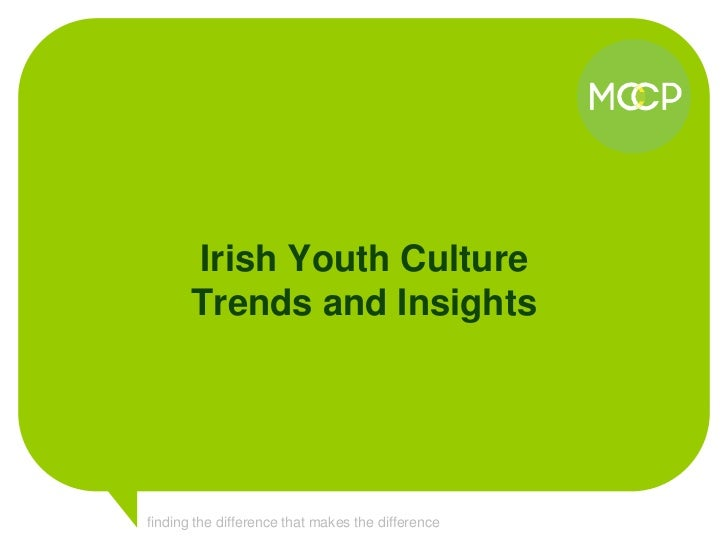 Irish Youth Culture       Trends and Insightsfinding the difference that makes the difference
