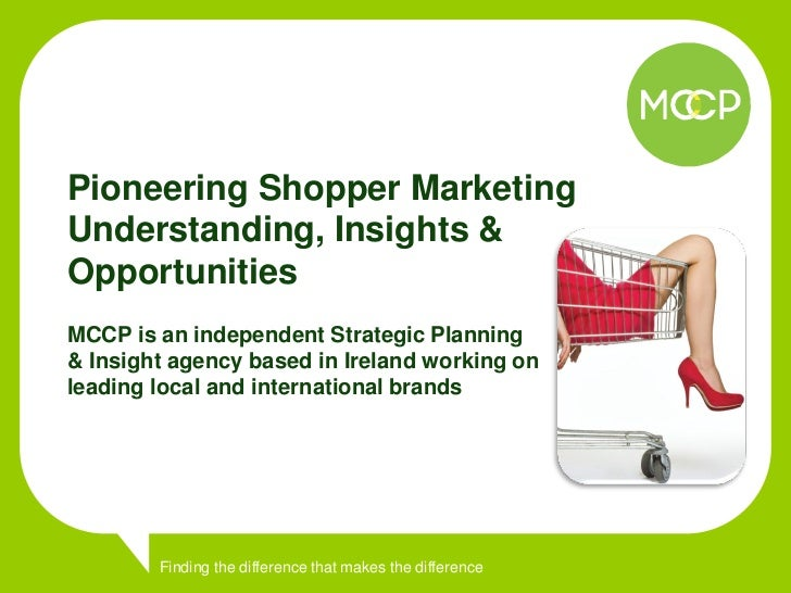 Pioneering Shopper MarketingUnderstanding, Insights &OpportunitiesMCCP is an independent Strategic Planning& Insight agenc...