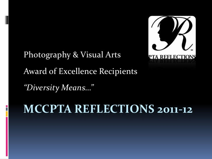 """Photography & Visual ArtsAward of Excellence Recipients""""Diversity Means…""""MCCPTA REFLECTIONS 2011-12"""