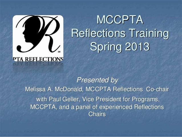 MCCPTAReflections TrainingSpring 2013Presented byMelissa A. McDonald, MCCPTA Reflections Co-chairwith Paul Geller, Vice Pr...