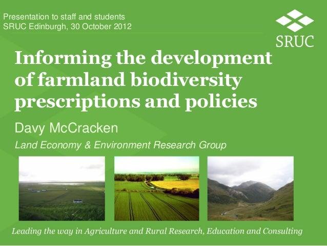 Presentation to staff and studentsSRUC Edinburgh, 30 October 2012  Informing the development  of farmland biodiversity  pr...