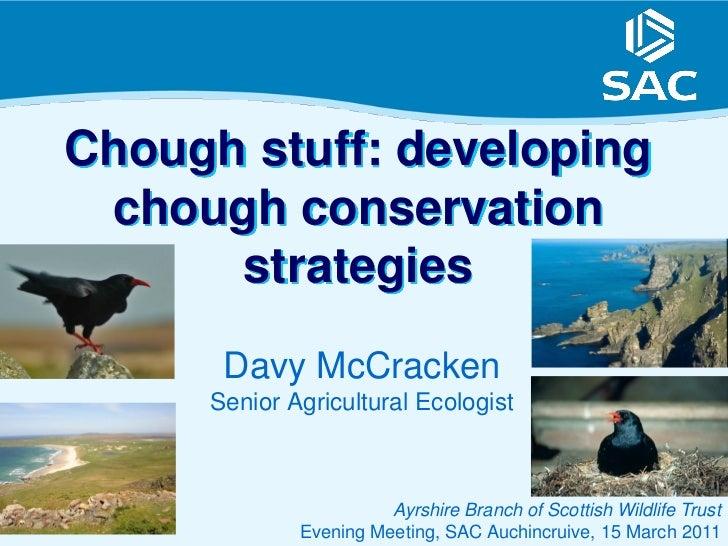 Chough stuff: developing chough conservation      strategies      Davy McCracken     Senior Agricultural Ecologist        ...