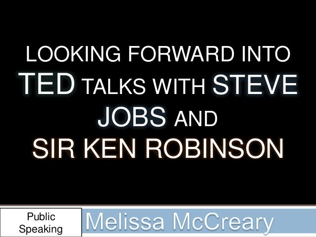 LOOKING FORWARD INTOTED TALKS WITH STEVE       JOBS AND  SIR KEN ROBINSON PublicSpeaking