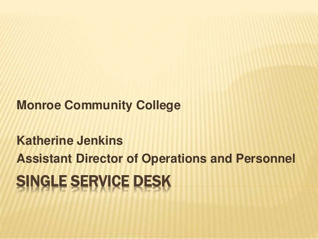 SINGLE SERVICE DESK Monroe Community College Katherine Jenkins Assistant Director of Operations and Personnel