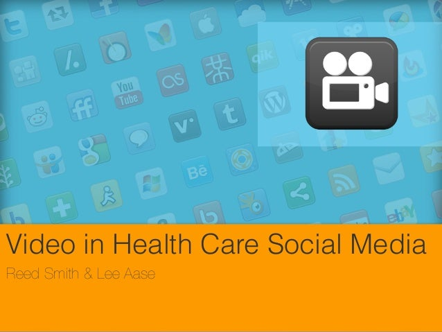 Video in Health Care Social MediaReed Smith & Lee Aase