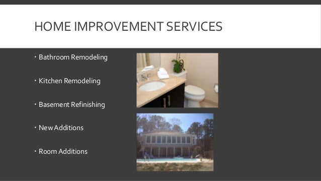 HOME IMPROVEMENT SERVICES   Bathroom Remodeling   Kitchen Remodeling   Basement Refinishing   New Additions   Room Ad...