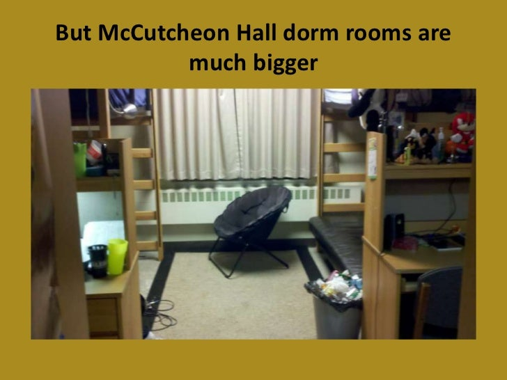 but mccutcheon hall dorm rooms are much biggeru003cbr part 21