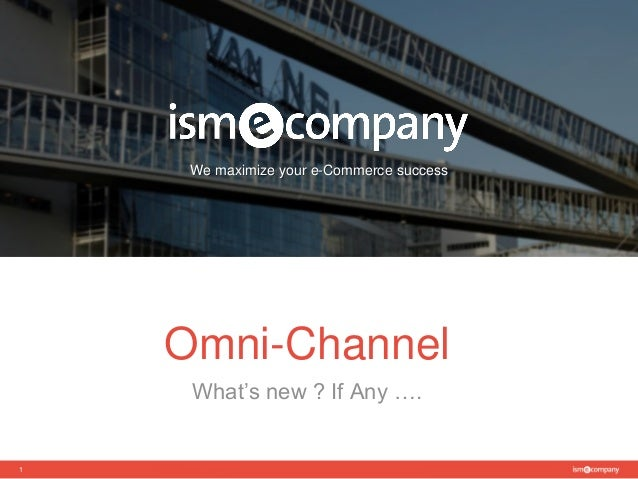 We maximize your e-Commerce success 1 Omni-Channel What's new ? If Any ….