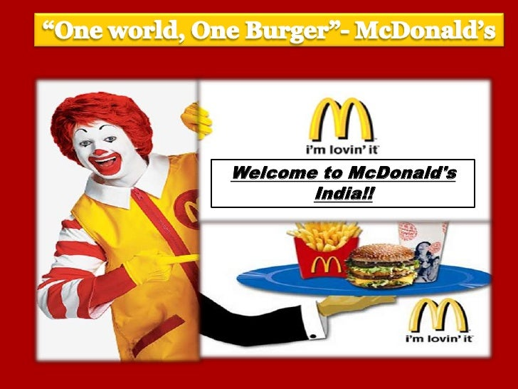 """""""One world, One Burger""""- McDonald's<br />Welcome to McDonald's India!!<br />"""