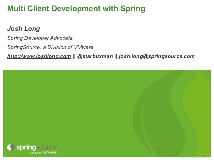 Multi Client Development with SpringJosh LongSpring Developer AdvocateSpringSource, a Division of VMwarehttp://www.joshlon...