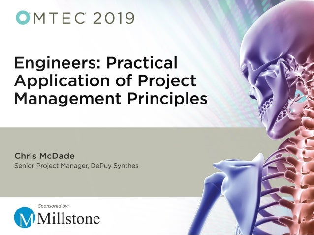Chris McDade, PMP Senior Project Manager DePuy Synthes Trauma Engineers: Practical Application of Project Management Skills