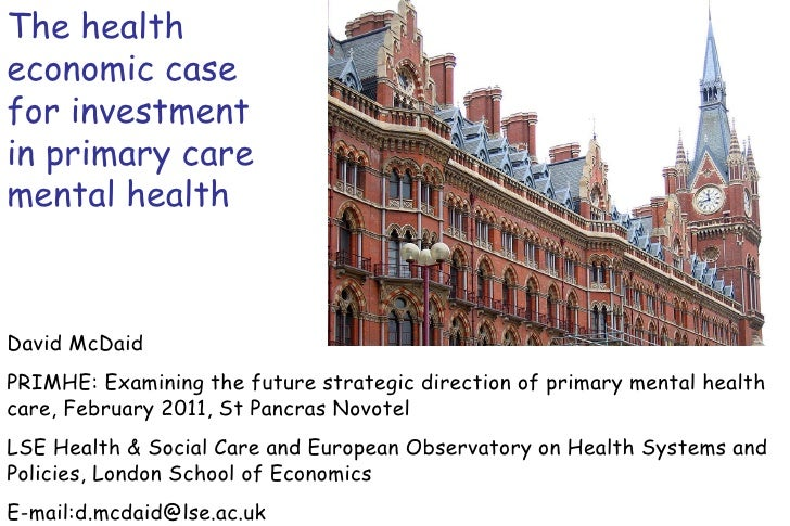The health economic case for investment in primary care mental health David McDaid  PRIMHE: Examining the future strategic...