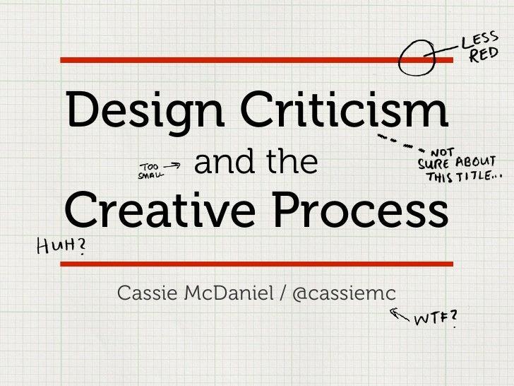 Design Criticism         and theCreative Process  Cassie McDaniel / @cassiemc