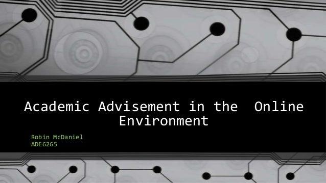 Academic Advisement in the Online Environment Robin McDaniel ADE6265
