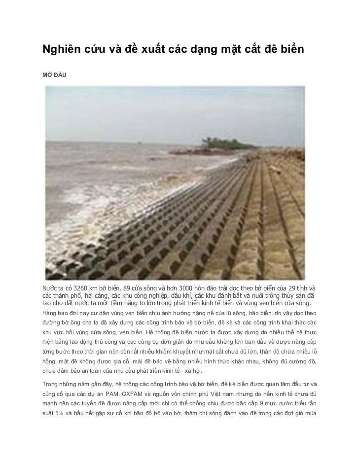 Nghiên cứu và đề xuất các dạng mặt cắt đê biểnMỞ ĐẦUNước ta có 3260 km bờ biển, 89 cửa sông và hơn 3000 hòn đảo trải dọc t...