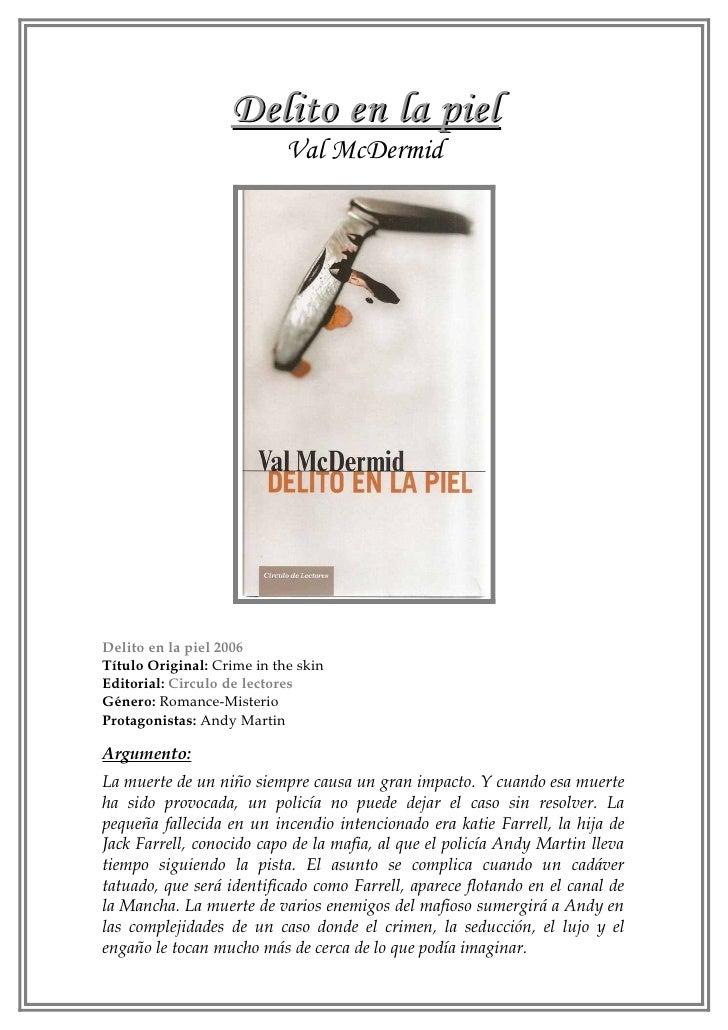 Delito en la piel                            Val McDermidDelito en la piel 2006Título Original: Crime in the skinEditorial...