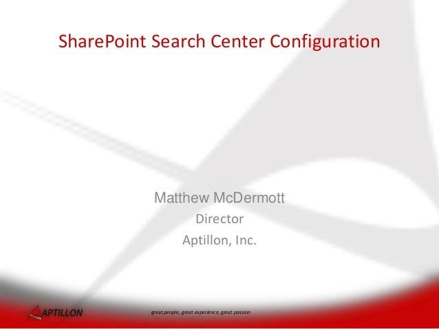 SharePoint Search Center Configuration           Matthew McDermott                 Director               Aptillon, Inc.  ...