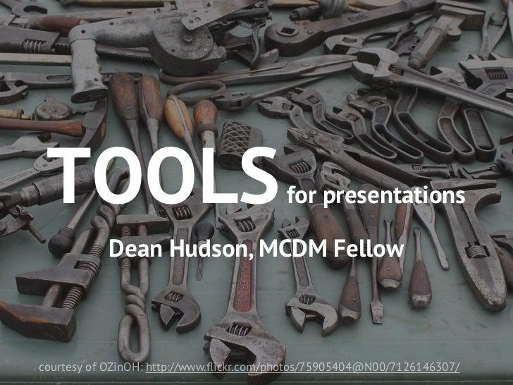 TOOLS                                    for presentations           Dean Hudson, MCDM Fellowcourtesy of OZinOH: http://ww...