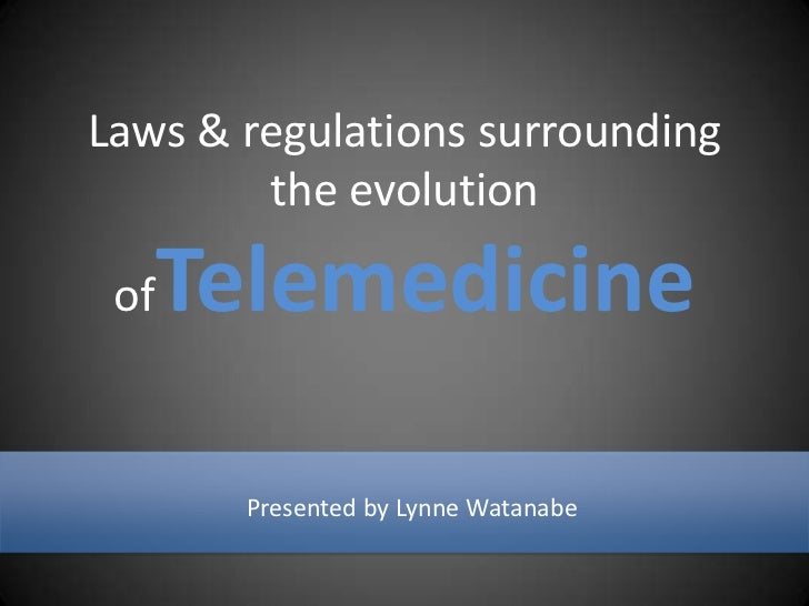 Laws & regulations surrounding the evolution ofTelemedicine<br />Presented by Lynne Watanabe<br />