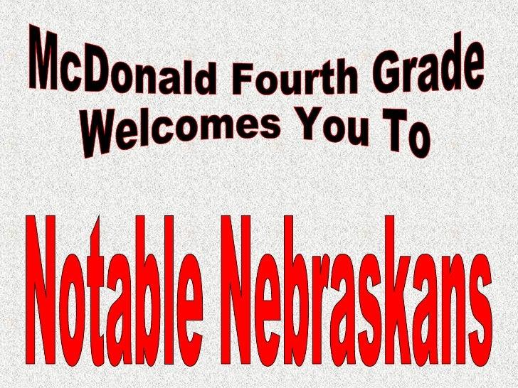 Notable Nebraskans McDonald Fourth Grade Welcomes You To