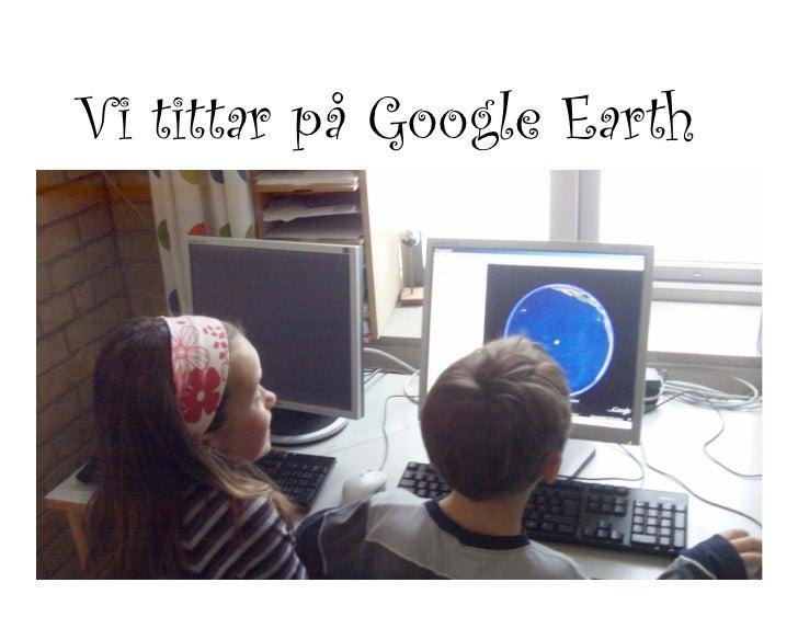 Vi tittar på Google Earth