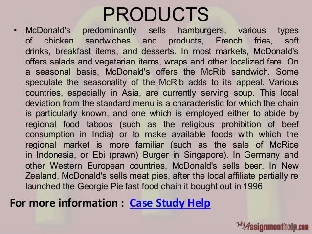 PRODUCTS • McDonald's predominantly sells hamburgers, various types of chicken sandwiches and products, French fries, soft...