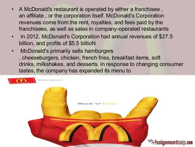 • A McDonald's restaurant is operated by either a franchisee , an affiliate , or the corporation itself. McDonald's Corpor...