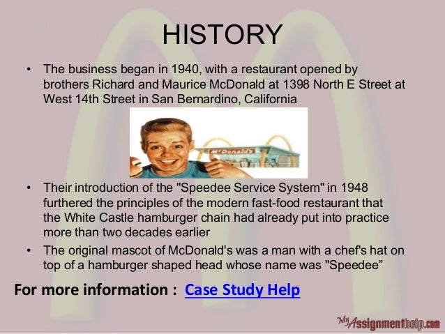 HISTORY • The business began in 1940, with a restaurant opened by brothers Richard and Maurice McDonald at 1398 North E St...