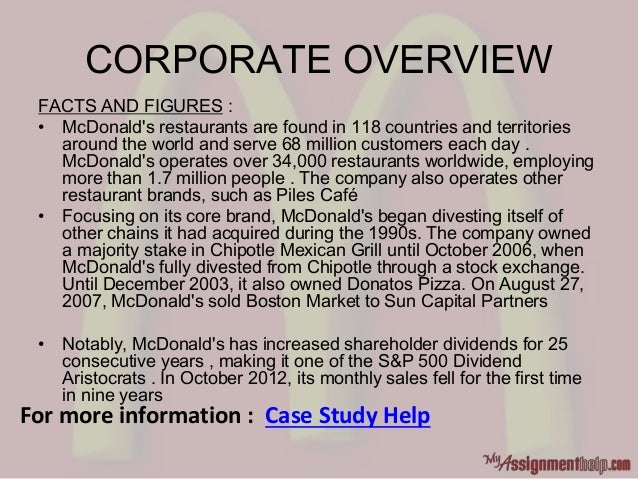 CORPORATE OVERVIEW FACTS AND FIGURES : • McDonald's restaurants are found in 118 countries and territories around the worl...