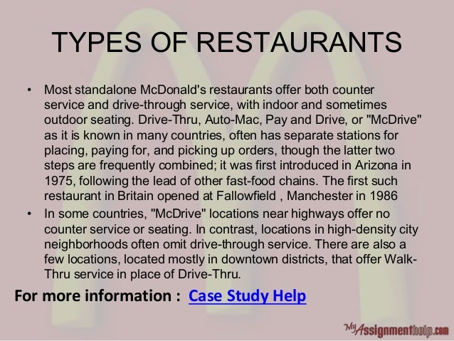 TYPES OF RESTAURANTS • Most standalone McDonald's restaurants offer both counter service and drive-through service, with i...