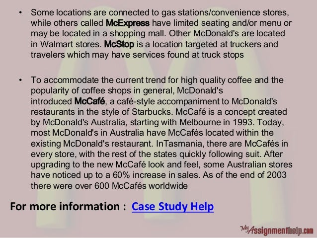 • Some locations are connected to gas stations/convenience stores, while others called McExpress have limited seating and/...
