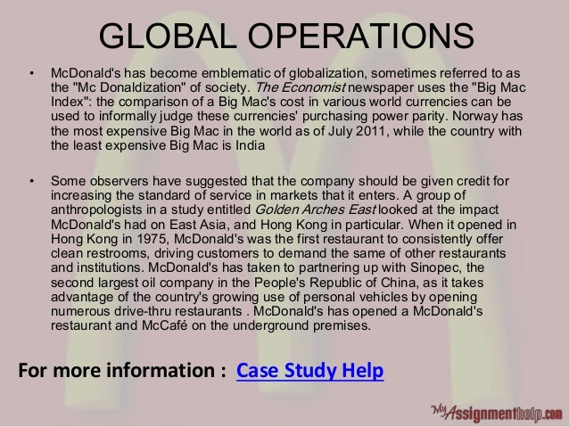 """GLOBAL OPERATIONS • McDonald's has become emblematic of globalization, sometimes referred to as the """"Mc Donaldization"""" of ..."""