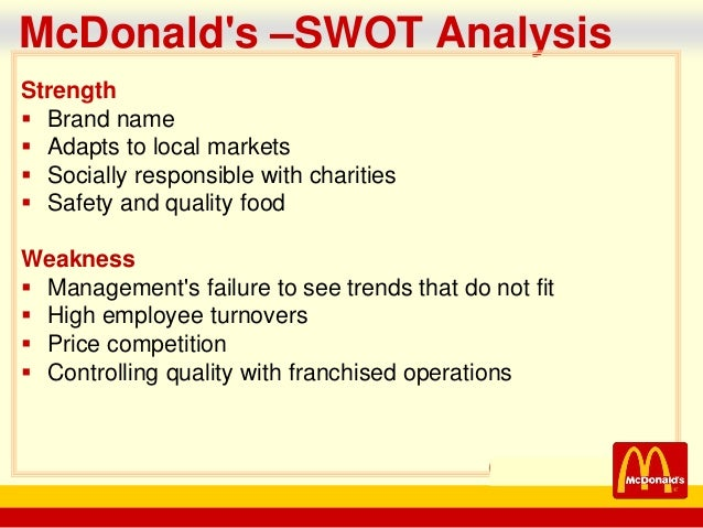 swot on mcdonalds A swot analysis of mcdonalds restaurant industry reveals that they have a lot of strengths, weaknesses, opportunities and threats to start 3 strengths.