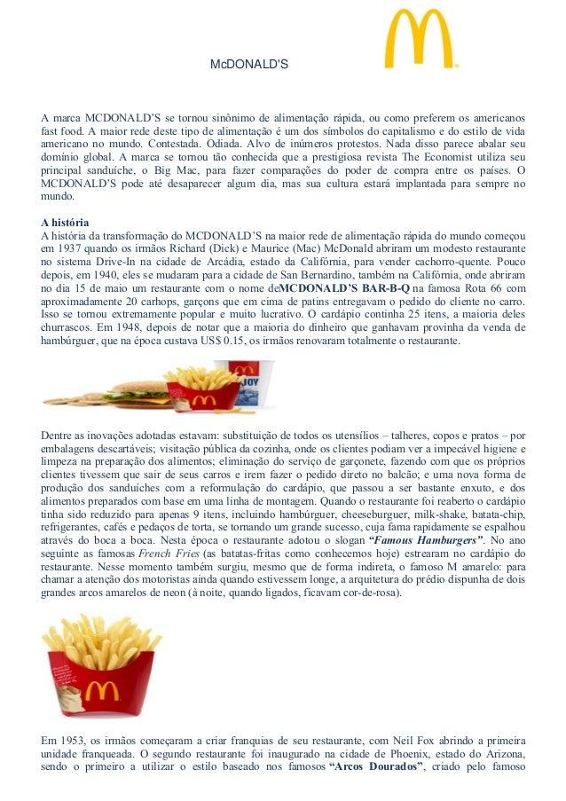 McDONALD'S A marca MCDONALD'S se tornou sinônimo de alimentação rápida, ou como preferem os americanos fast food. A maior ...