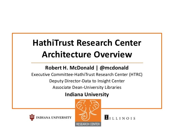 HathiTrust Research Center  Architecture Overview      Robert H. McDonald | @mcdonaldExecutive Committee-HathiTrust Resear...