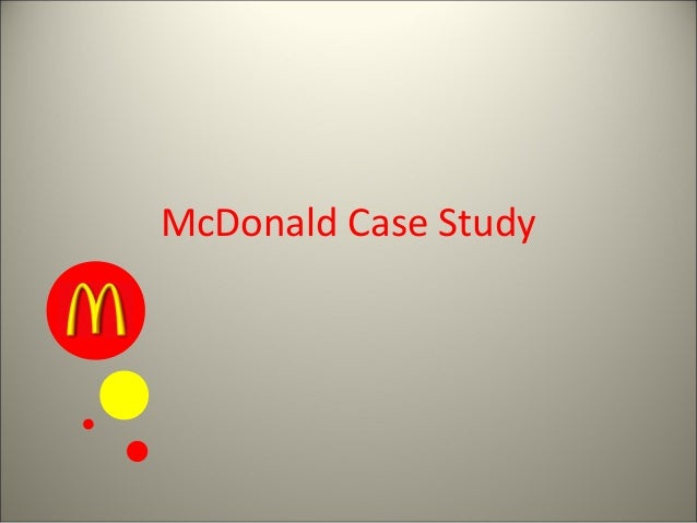 case study on mcdonalds Audrey chin, hr director for mcdonald's restaurants, speaks to sabrina zolkifi about how word of mouth has helped the company recruit some of the best and brightest talent.