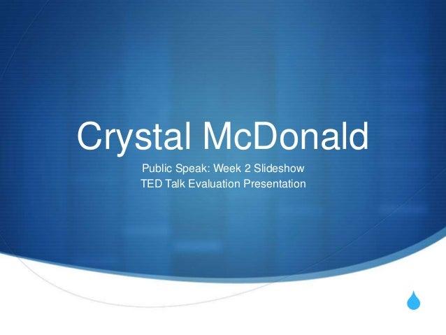 Crystal McDonald   Public Speak: Week 2 Slideshow   TED Talk Evaluation Presentation                                      S