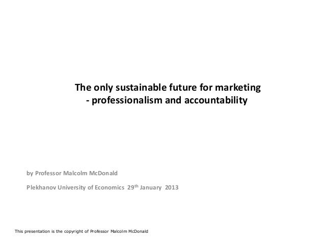 The only sustainable future for marketing                              - professionalism and accountability     by Profess...