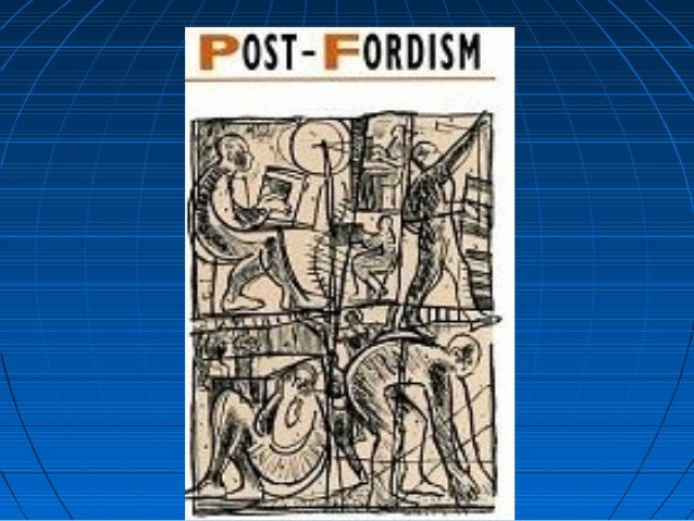 fordism post fordism and the flexible system Free essay: ----- top of form bottom of form other free encyclopedias » science encyclopedia » science.