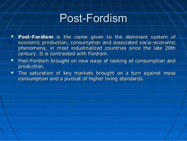 fordism and post fordism essay Therefore, the major features and implications of taylorism and post-fordism will also be explored page 2 fordism essay.