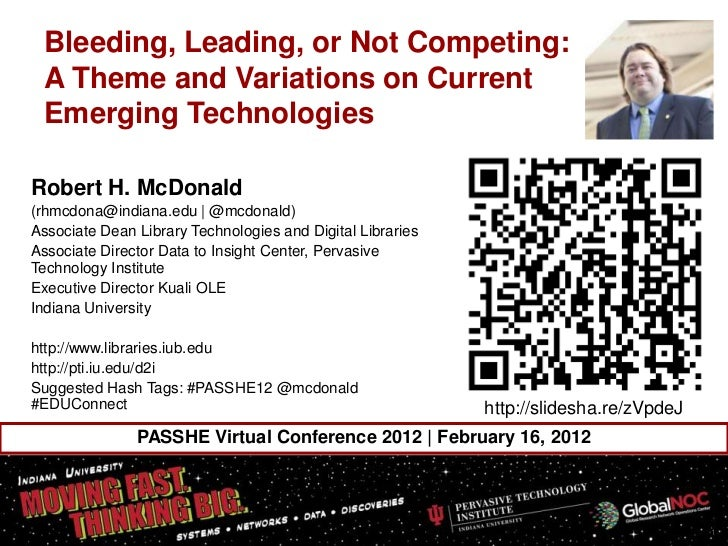 Bleeding, Leading, or Not Competing: A Theme and Variations on Current Emerging TechnologiesRobert H. McDonald(rhmcdona@in...