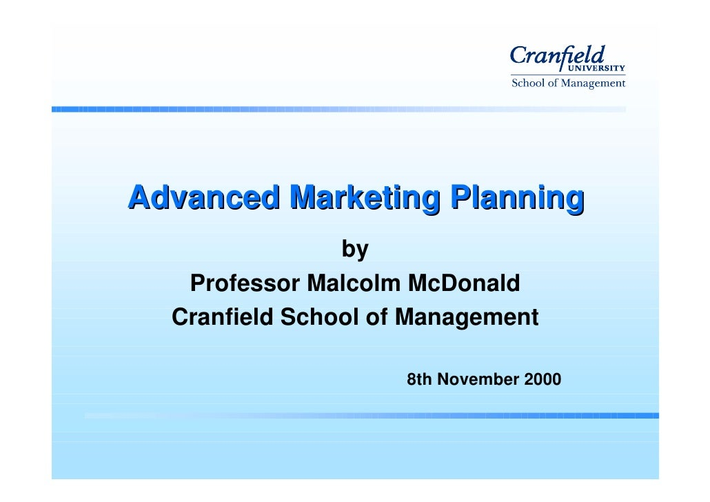 Advanced Marketing Planning                 by    Professor Malcolm McDonald   Cranfield School of Management             ...