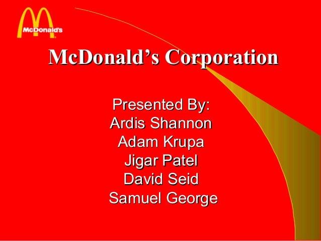McDonald's CorporationMcDonald's Corporation Presented By:Presented By: Ardis ShannonArdis Shannon Adam KrupaAdam Krupa Ji...