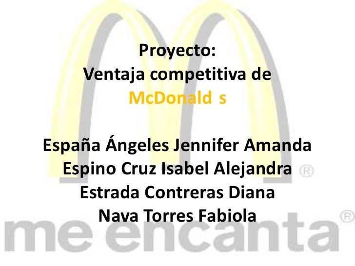Proyecto:<br />Ventaja competitiva de <br />McDonald´s<br />España Ángeles Jennifer Amanda<br />Espino Cruz Isabel Alejand...