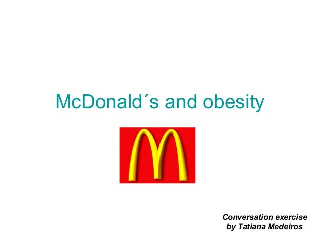 McDonald´s and obesity Conversation exercise by Tatiana Medeiros