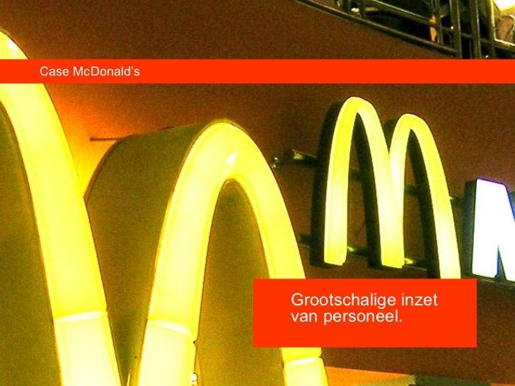 Case McDonald's <ul><li>Grootschalige inzet  </li></ul><ul><li>van personeel. </li></ul>