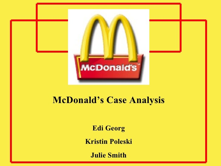mcdonalds a case study Access to case studies expires six months after purchase date publication date: august 10, 2007 an abstract is not available for this product.