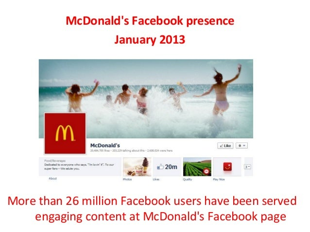 McDonalds Facebook presence                 January 2013More than 26 million Facebook users have been served    engaging c...