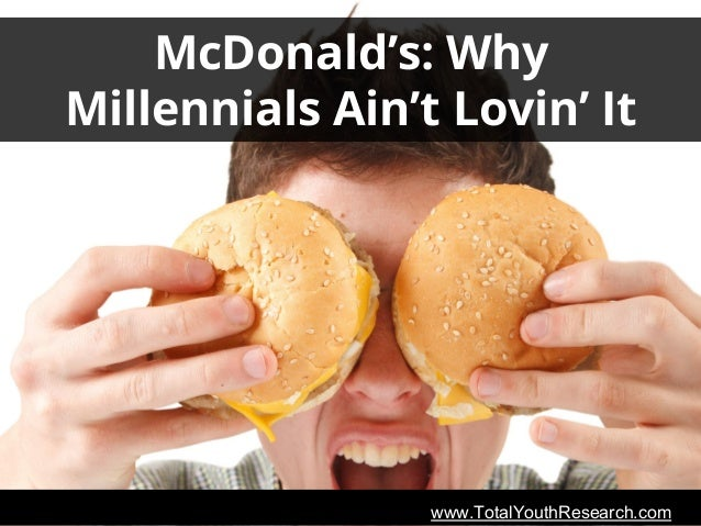 www.TotalYouthResearch.comwww.TotalYouthResearch.com McDonald's: Why Millennials Ain't Lovin' It